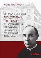 Ein Mann Der Bibel: Augustin Bea Sj (1881-1968) ALS Exeget Und Rektor Des Papstlichen Bibelinstituts in Den 1930er Und 1940er Jahren (Jesuitica)