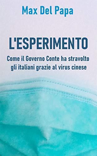 L'ESPERIMENTO: Come il governo Conte ha trasformato gli italiani grazie al Coronavirus (Italian Edition)