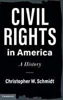 Civil Rights in America: A History (Cambridge Studies on Civil Rights and Civil Liberties)
