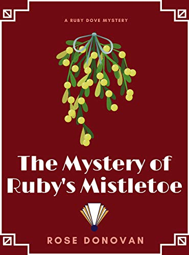 The Mystery of Ruby's Mistletoe (Ruby Dove Mysteries Book 6)