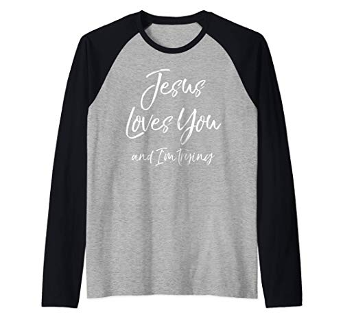 Funny Sarcastic Joke Quote Jesus Loves You and I'm Trying Raglan Baseball Tee