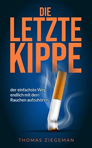 Die letzte Kippe: der einfachste Weg, endlich mit dem Rauchen aufzuhören