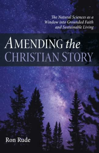 Compare Textbook Prices for Amending the Christian Story: The Natural Sciences as a Window into Grounded Faith and Sustainable Living  ISBN 9781666718621 by Rude, Ron