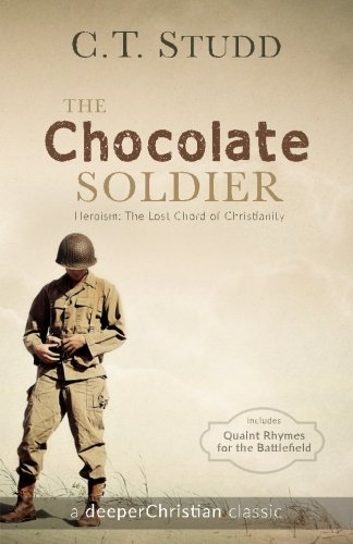 The Chocolate Soldier: Heroism: The Lost Chord of Christianity (deeperChristian Classics) (Volume 2)
