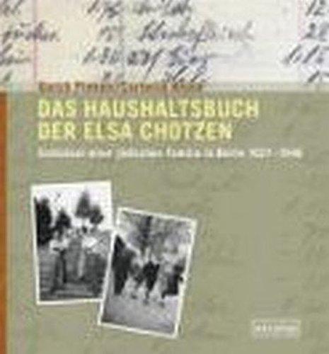 Das Haushaltsbuch der Elsa Chotzen: Schicksal einer jüdischen Familie in Berlin 1937-1946