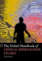 The Oxford Handbook of Critical Improvisation Studies (Oxford Handbooks)