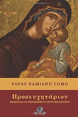 Προσευχητάριον: Manuale di preghiere per i fedeli di rito bizantino (Nihil Sine Deo) (Italian Edition)