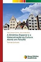 A Dinâmica Espacial e a Materialização da Cultura Alemã em Feliz/RS