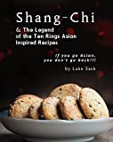 Shang-Chi & The Legend of the Ten Rings Asian Inspired Recipes: If you go Asian, you don't go back!!! (English Edition)