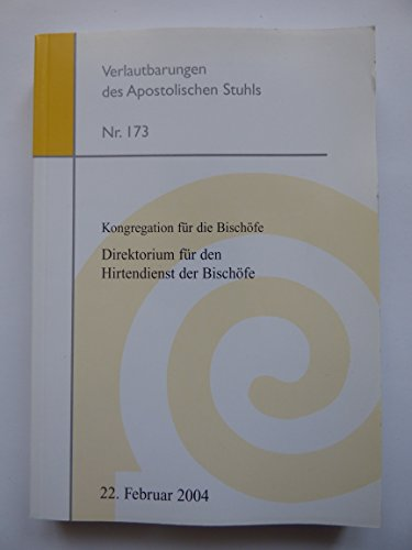 Kongregation für die Bischöfe / Direktorium für den Hirtendienst der Bischöfe. 22. Februar 2004 (Verlautbarungen des Apostolischen Stuhls 173)