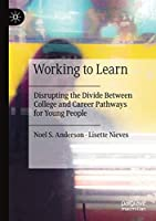 Working to Learn: Disrupting the Divide Between College and Career Pathways for Young People