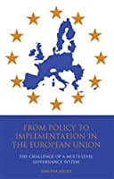 From Policy to Implementation in the European Union: The Challenge of a Multi-Level Governance System (Library of European Studies)