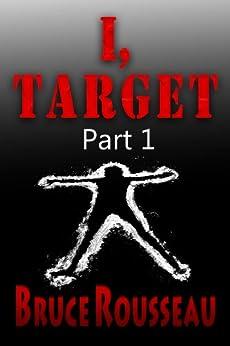 [Bruce Rousseau]のI, Target (Part 1) (English Edition)