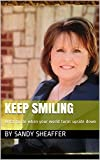 Keep Smiling: What to do when your world turns upside down
