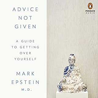 Advice Not Given     A Guide to Getting Over Yourself              Written by:                                                                                                                                 Mark Epstein MD                               Narrated by:                                                                                                                                 Mark Epstein MD                      Length: 6 hrs and 12 mins     11 ratings     Overall 4.5