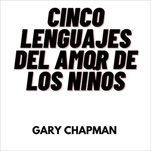 Cinco Lenguajes del Amor de los niños [Five Languages of Children's Love]: Fav. (Coleccion De Los 5 Languajes Del Amor)...