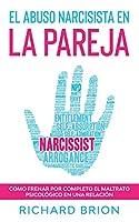 El Abuso Narcisista en la Pareja: Cómo Frenar por Completo el Maltrato Psicológico en una Relación