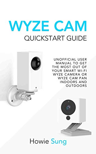Wyze Cam Quickstart Guide: Unofficial User Manual to Get the Most...