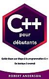 C++ pour débutants : Guide étape par étape à la programmation C++ De basique à avancé (Livre en Français/ C++ French Book Version)