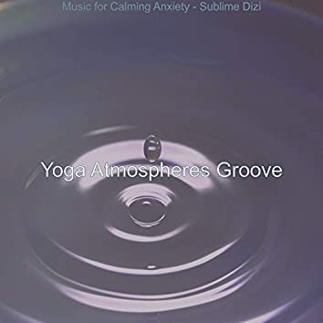 Music for Calming Anxiety - Sublime Dizi