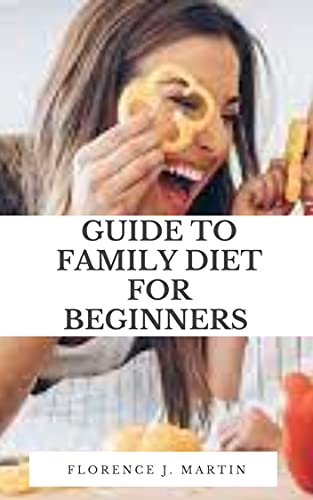 Guide to Family Diet for Beginners: Eating nutritious food is important at every age. (English Edition)