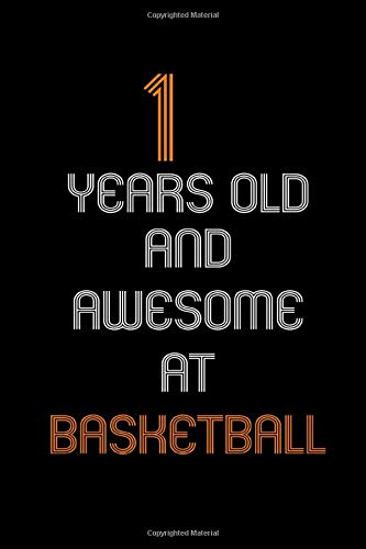 1Years Old And Awesome At Basketball : Birthday Basketball, Basketball Birthd Personal journal and notebook of Basketball For Boys And Girls: Lined ... 120 Pages, 6x9, Soft Cover, Matte Finish