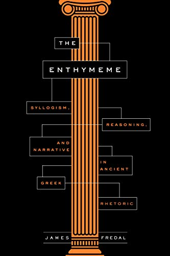 The Enthymeme: Syllogism, Reasoning, and Narrative in Ancient Greek Rhetoric (English Edition)