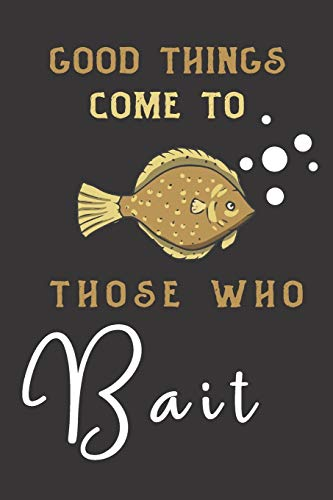 good things come to those who bait: fish gifts for men,women,and kids:cute & elegant blank Lined notebook/Journal .