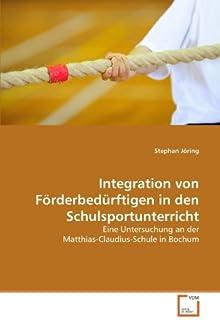 Integration von F??rderbed??rftigen in den Schulsportunterricht: Eine Untersuchung an der Matthias-Claudius-Schule in Bochum by Stephan J??ring (2011-01-10)