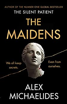 The Maidens: The instant Sunday Times bestseller from the author of The Silent Patient (English Edition) par [Alex Michaelides]