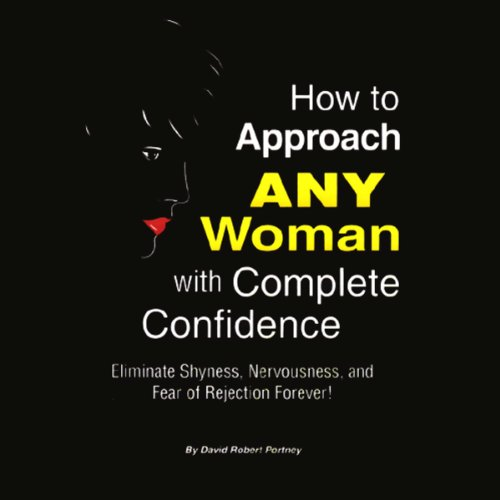 How to Approach ANY Woman with Complete Confidence audiobook cover art