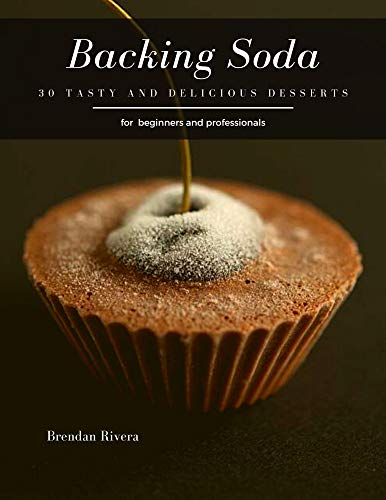 Backing Soda: 30 tasty and delicious Desserts