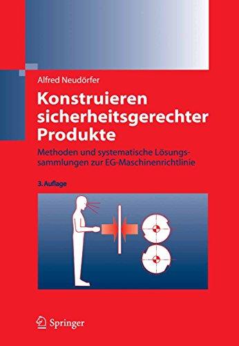 Konstruieren sicherheitsgerechter Produkte: Methoden und systematische Lösungssammlungen zur EG-Maschinenrichtlinie