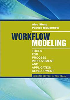 Workflow Modeling: Tools for Process Improvement and Application Development, Second Edition by [Alec Sharp, Patrick McDermott]