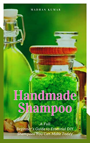 Handmade Shampoo: A Full Beginner's Guide to Essential DIY Shampoos You Can Make Today (English Edition)
