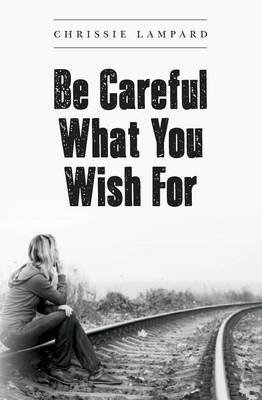 [(Be Careful What You Wish for)] [By (author) Chrissie Lampard] published on (June, 2014)
