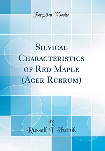 Silvical Characteristics of Red Maple (Acer Rubrum) (Classic Reprint)