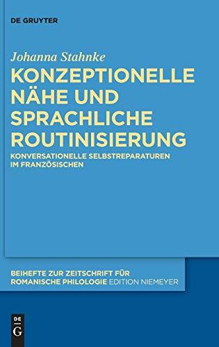 Konzeptionelle Nähe und sprachliche Routinisierung: Konversationelle Selbstreparaturen im Französischen (Beihefte zur Zeitschrift für romanische Philologie, Band 414)