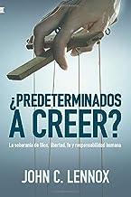 ¿Predeterminados a creer?: La soberanía de Dios, libertad, fe y responsabilidad humana (Spanish Edition)