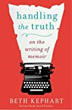 Image of Handling the Truth: On the Writing of Memoir