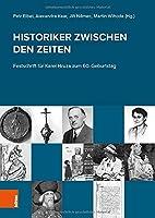 Historiker Zwischen Den Zeiten: Festschrift Fur Karel Hruza Zum 60. Geburtstag