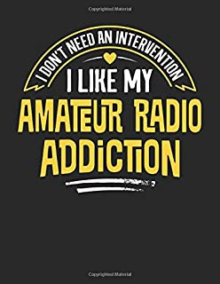 I Don't Need an Intervention I Like My Amateur Radio Addiction: 8.5x11 Funny Amateur Radio Notebook Journal Gift for Men W...