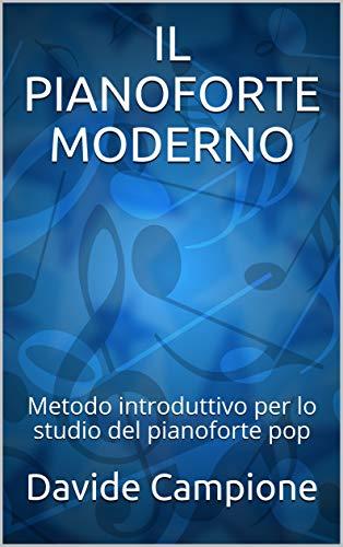 IL PIANOFORTE MODERNO: Metodo introduttivo per lo studio del pianoforte pop