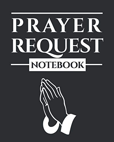 Prayer Request Notebook: A Prayer Journal to Record Prayer Requests and Answered Prayers