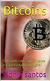 Bitcoins : Saiba tudo sobre criptomoedas e o que é esta moeda digital (Portuguese Edition)