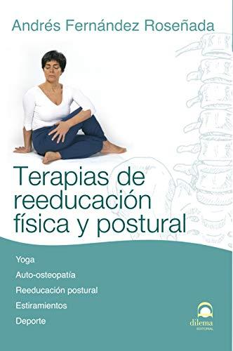 Terapias De reeducación Física y POSTURAL: Yoga, auto-osteopatía, reeducación postural, estiramientos, deporte