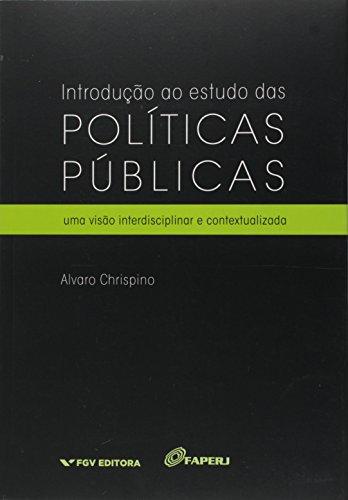 Introdução ao Estudo das Políticas Públicas: uma Visão Interdisciplinar e Contextualizada