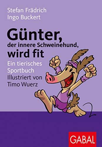Günter, der innere Schweinehund, wird fit: Ein tierisches Sportbuch