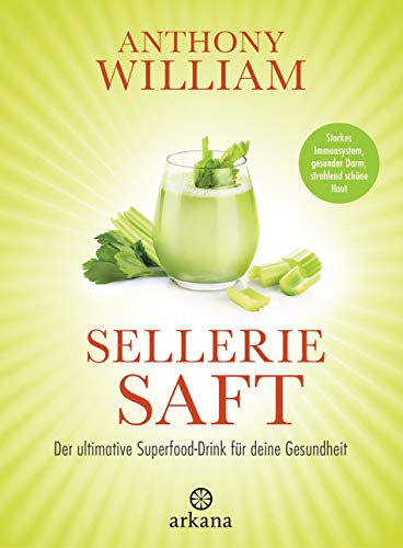 Selleriesaft: Der ultimative Superfood-Drink für deine Gesundheit - Starkes Immunsystem, gesunder Darm, strahlend schöne Haut