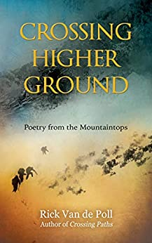 Crossing Higher Ground: Poetry from the Mountaintops (Crossing Nature Poetry Series Book 2) by [Rick Van de Poll, Arianna Relander]